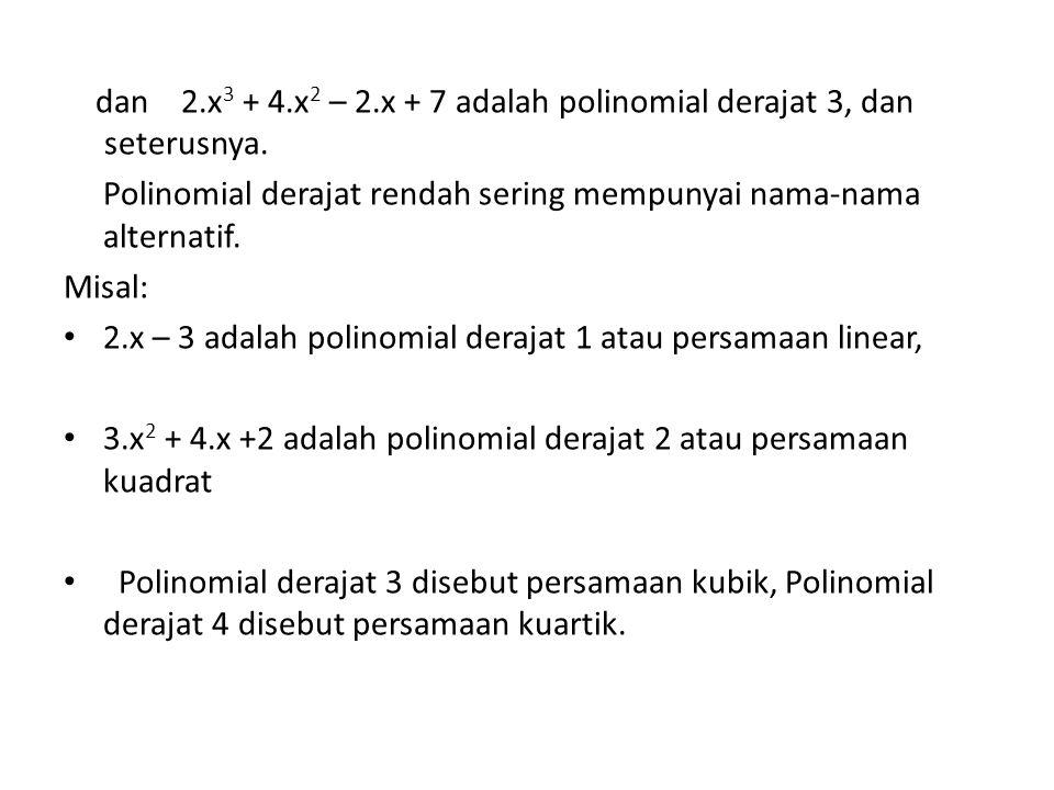 dan 2.x 3 + 4.x 2 – 2.x + 7 adalah polinomial derajat 3, dan seterusnya. Polinomial derajat rendah sering mempunyai nama-nama alternatif. Misal: 2.x –