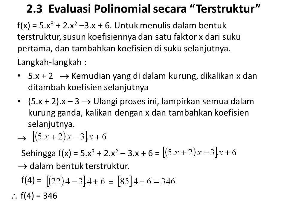 """2.3 Evaluasi Polinomial secara """"Terstruktur"""" f(x) = 5.x 3 + 2.x 2 –3.x + 6. Untuk menulis dalam bentuk terstruktur, susun koefisiennya dan satu faktor"""