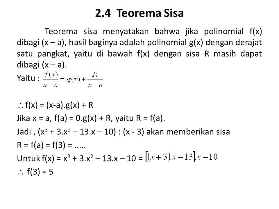 2.4 Teorema Sisa Teorema sisa menyatakan bahwa jika polinomial f(x) dibagi (x – a), hasil baginya adalah polinomial g(x) dengan derajat satu pangkat,