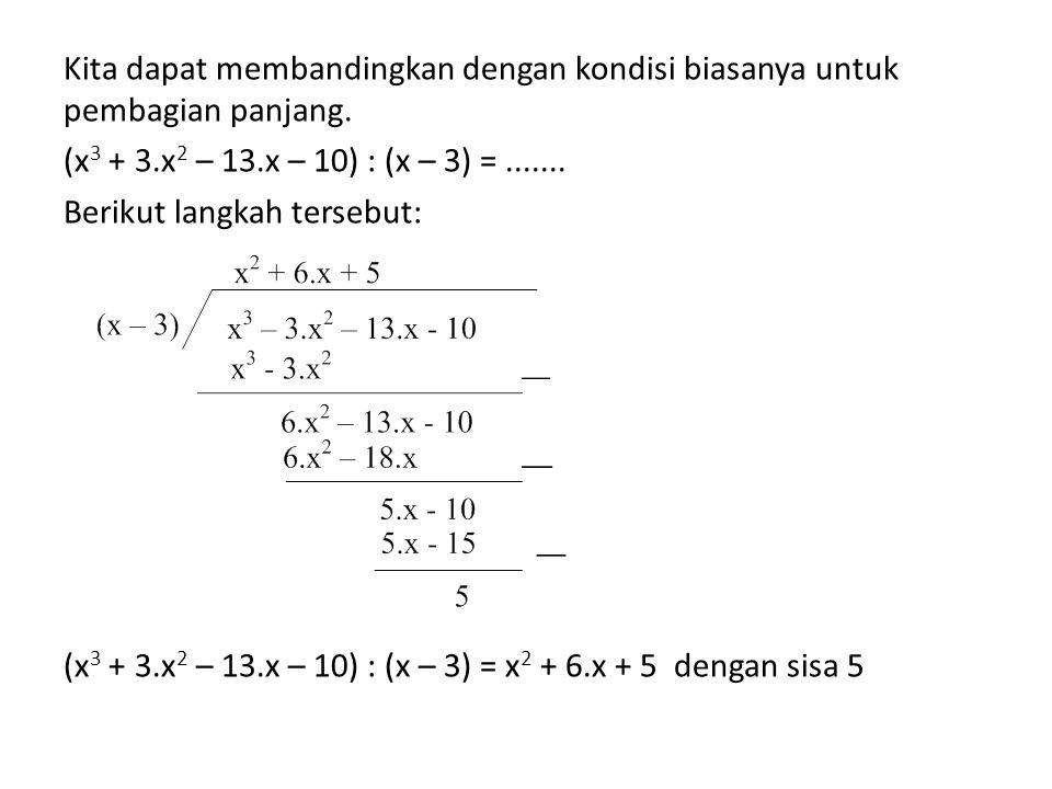 Kita dapat membandingkan dengan kondisi biasanya untuk pembagian panjang. (x 3 + 3.x 2 – 13.x – 10) : (x – 3) =....... Berikut langkah tersebut: (x 3