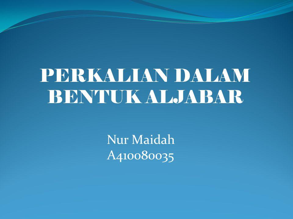 PERKALIAN DALAM BENTUK ALJABAR Nur Maidah A410080035