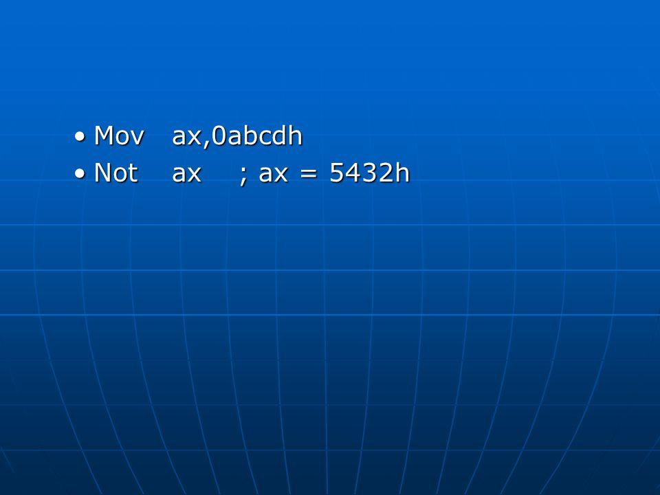 Movax,0abcdhMovax,0abcdh Notax; ax = 5432hNotax; ax = 5432h