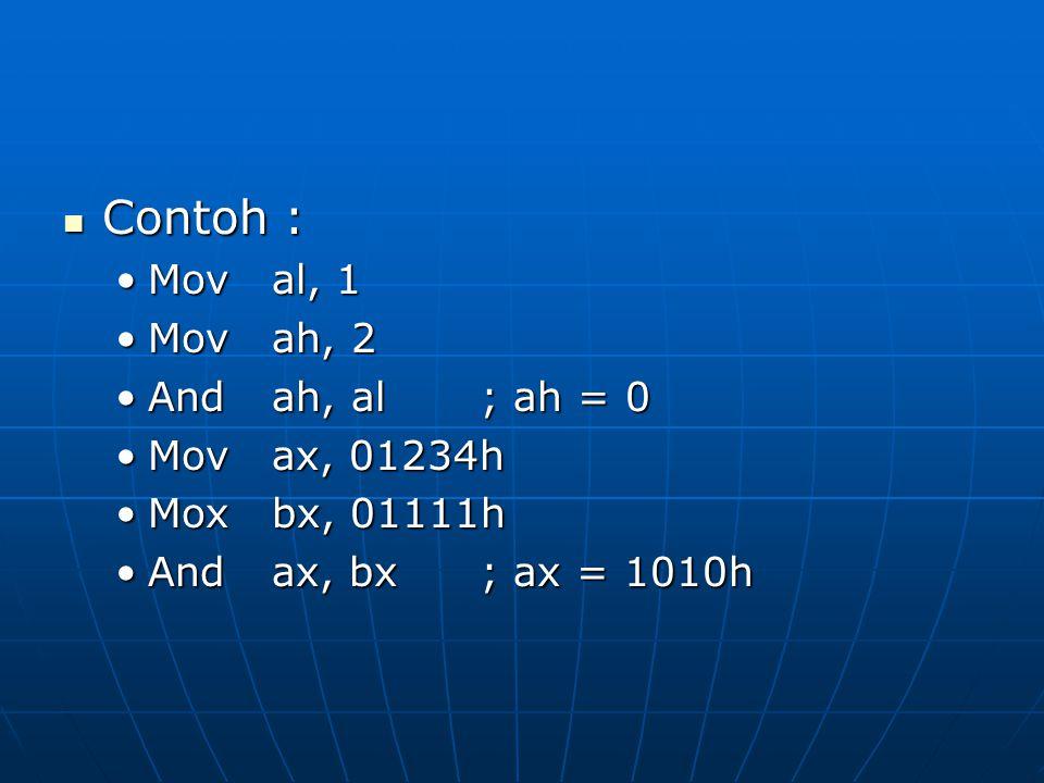 Contoh : Contoh : Moval, 1Moval, 1 Movah, 2Movah, 2 Andah, al; ah = 0Andah, al; ah = 0 Movax, 01234hMovax, 01234h Moxbx, 01111hMoxbx, 01111h Andax, bx; ax = 1010hAndax, bx; ax = 1010h
