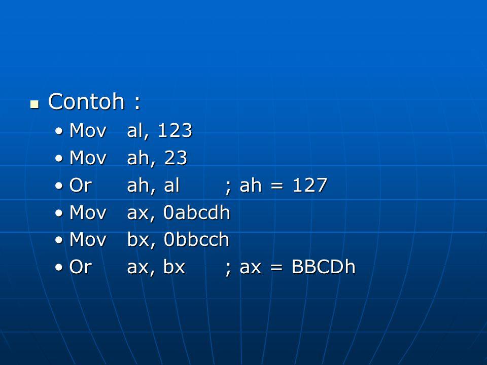 Contoh : Contoh : Moval, 123Moval, 123 Movah, 23Movah, 23 Orah, al; ah = 127Orah, al; ah = 127 Movax, 0abcdhMovax, 0abcdh Movbx, 0bbcchMovbx, 0bbcch Orax, bx; ax = BBCDhOrax, bx; ax = BBCDh
