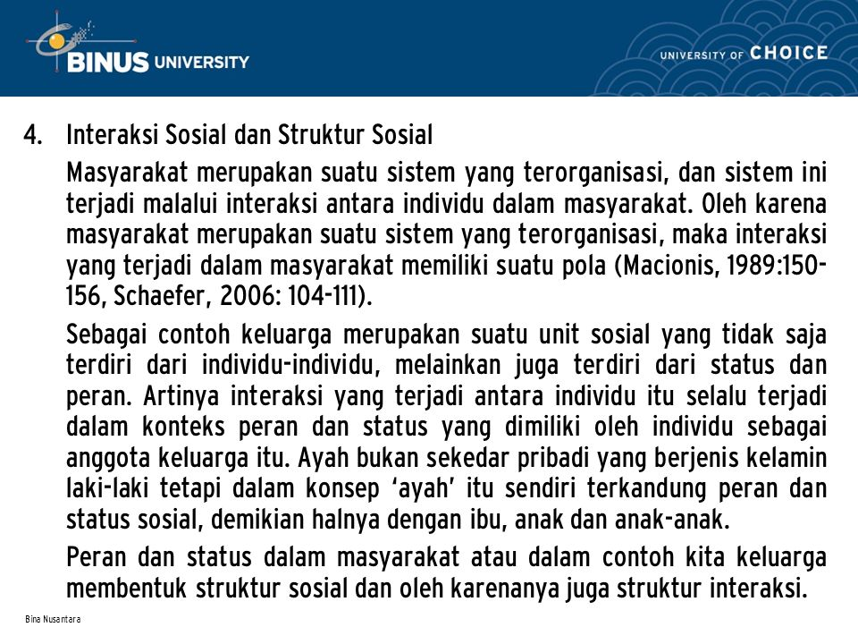 Bina Nusantara 4. Interaksi Sosial dan Struktur Sosial Masyarakat merupakan suatu sistem yang terorganisasi, dan sistem ini terjadi malalui interaksi