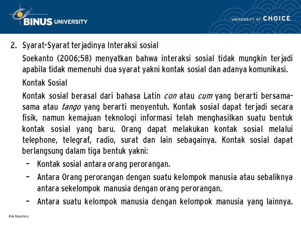 Bina Nusantara 2. Syarat-Syarat terjadinya Interaksi sosial Soekanto (2006;58) menyatkan bahwa interaksi sosial tidak mungkin terjadi apabila tidak me