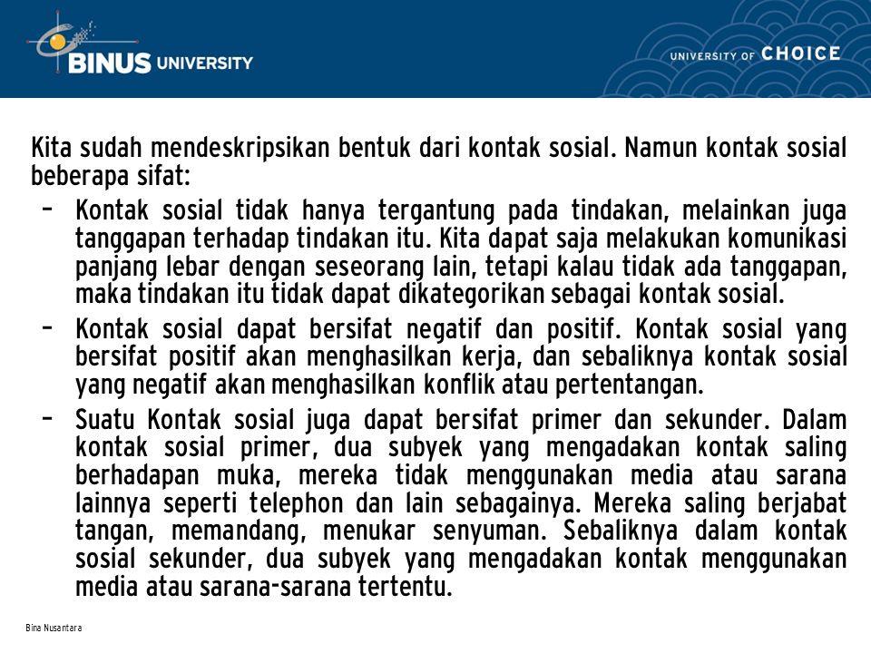 Bina Nusantara Kita sudah mendeskripsikan bentuk dari kontak sosial. Namun kontak sosial beberapa sifat: – Kontak sosial tidak hanya tergantung pada t