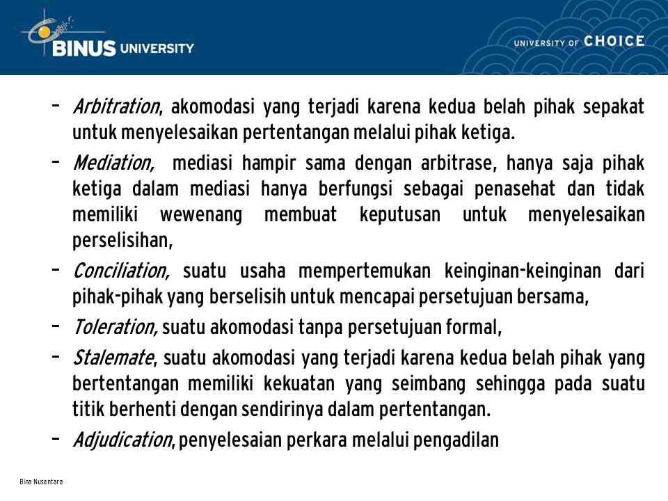 Bina Nusantara – Arbitration, akomodasi yang terjadi karena kedua belah pihak sepakat untuk menyelesaikan pertentangan melalui pihak ketiga. – Mediati