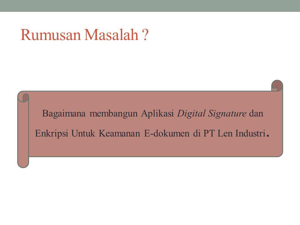 Maksud dan Tujuan (1) Maksud Membangun Aplikasi Digital Signature dan Enkripsi untuk Keamanan E- dokumen di PT Len Industri.