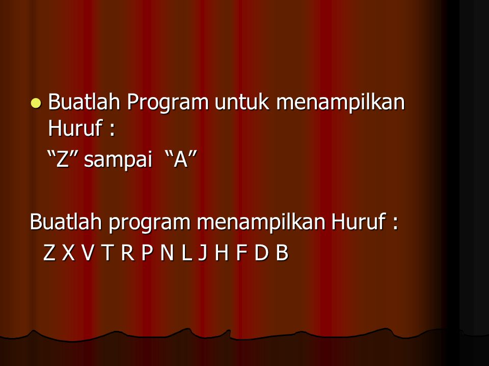 """Buatlah Program untuk menampilkan Huruf : Buatlah Program untuk menampilkan Huruf : """"Z"""" sampai """"A"""" Buatlah program menampilkan Huruf : Z X V T R P N L"""