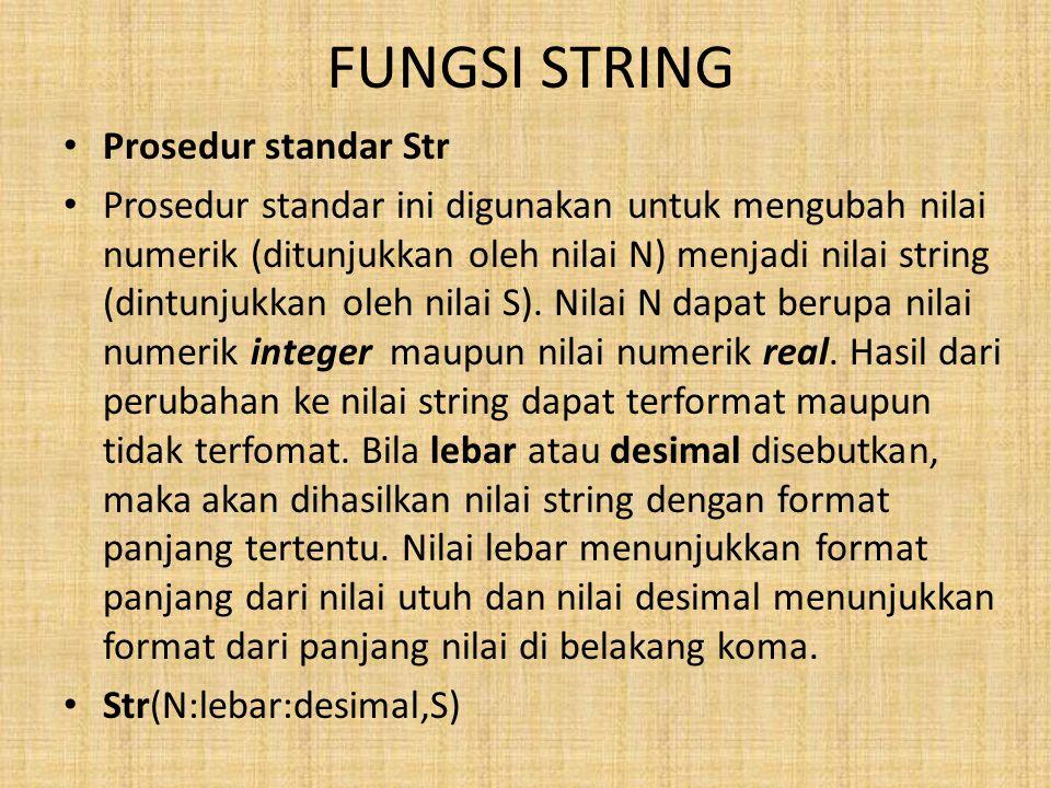 FUNGSI STRING Prosedur standar Str Prosedur standar ini digunakan untuk mengubah nilai numerik (ditunjukkan oleh nilai N) menjadi nilai string (dintunjukkan oleh nilai S).