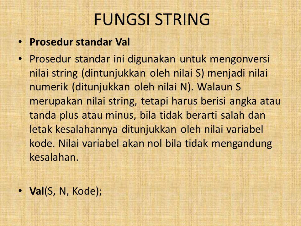 FUNGSI STRING Prosedur standar Val Prosedur standar ini digunakan untuk mengonversi nilai string (dintunjukkan oleh nilai S) menjadi nilai numerik (ditunjukkan oleh nilai N).
