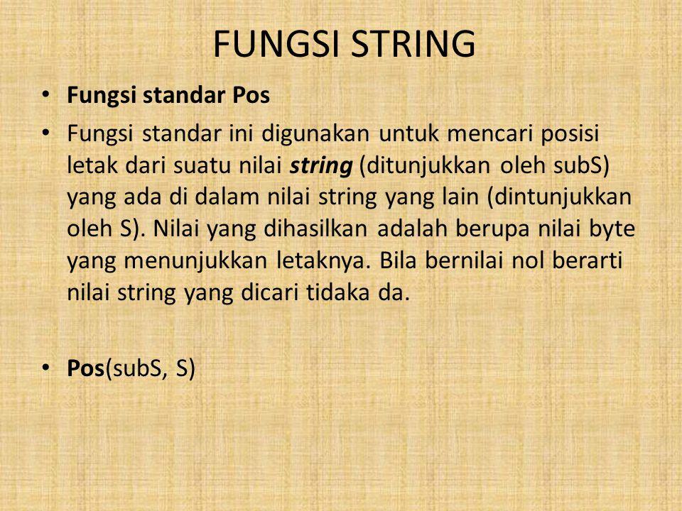 FUNGSI STRING Fungsi standar Pos Fungsi standar ini digunakan untuk mencari posisi letak dari suatu nilai string (ditunjukkan oleh subS) yang ada di dalam nilai string yang lain (dintunjukkan oleh S).
