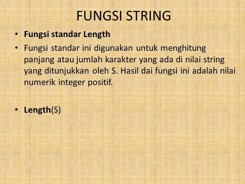 FUNGSI STRING Fungsi standar Length Fungsi standar ini digunakan untuk menghitung panjang atau jumlah karakter yang ada di nilai string yang ditunjukkan oleh S.