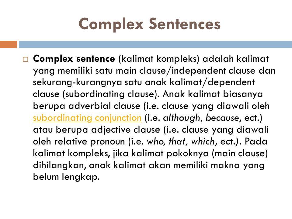 Complex Sentences  Complex sentence (kalimat kompleks) adalah kalimat yang memiliki satu main clause/independent clause dan sekurang-kurangnya satu a