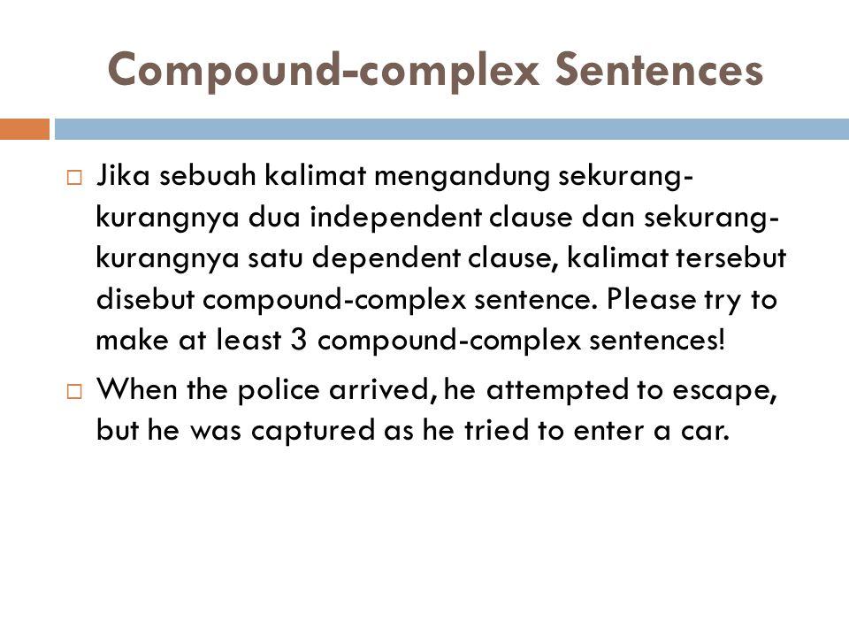 Compound-complex Sentences  Jika sebuah kalimat mengandung sekurang- kurangnya dua independent clause dan sekurang- kurangnya satu dependent clause,