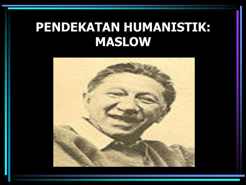 PENDEKATAN HUMANISTIK: MASLOW