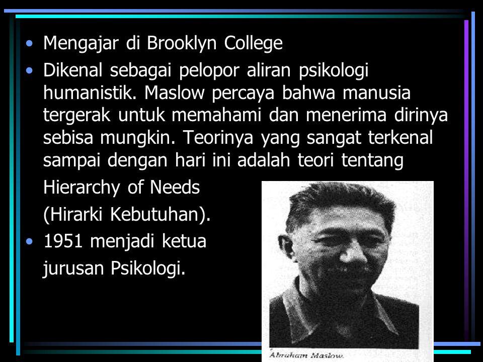 Mengajar di Brooklyn College Dikenal sebagai pelopor aliran psikologi humanistik. Maslow percaya bahwa manusia tergerak untuk memahami dan menerima di