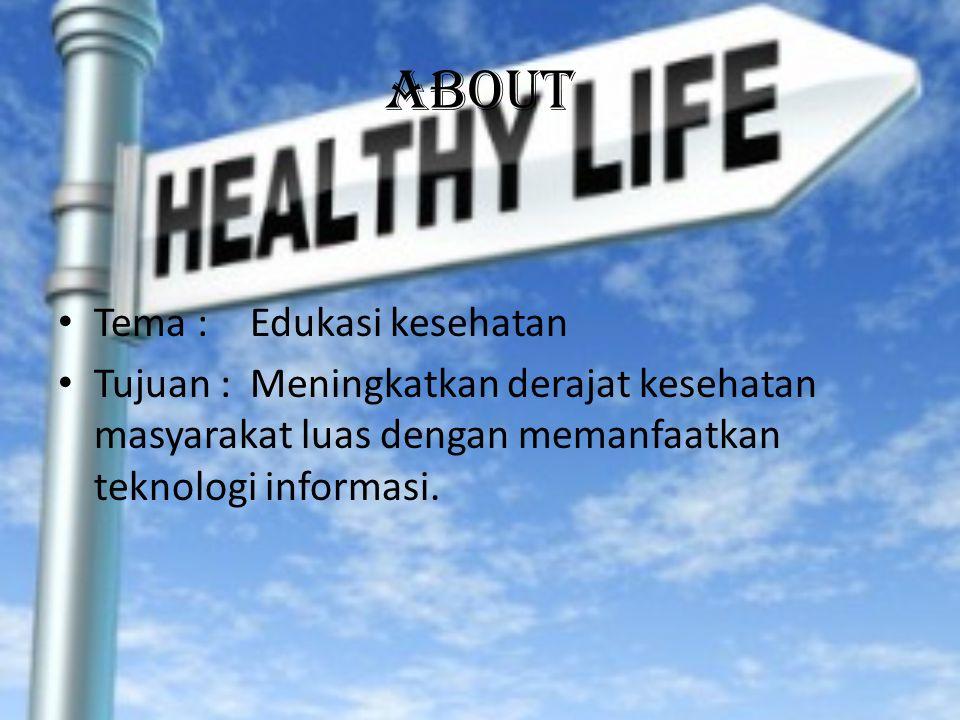 About Tema :Edukasi kesehatan Tujuan :Meningkatkan derajat kesehatan masyarakat luas dengan memanfaatkan teknologi informasi.