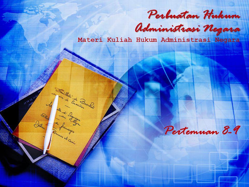 Perbuatan Hukum Administrasi Negara Perbuatan Hukum Administrasi Negara Materi Kuliah Hukum Administrasi Negara Pertemuan 8-9