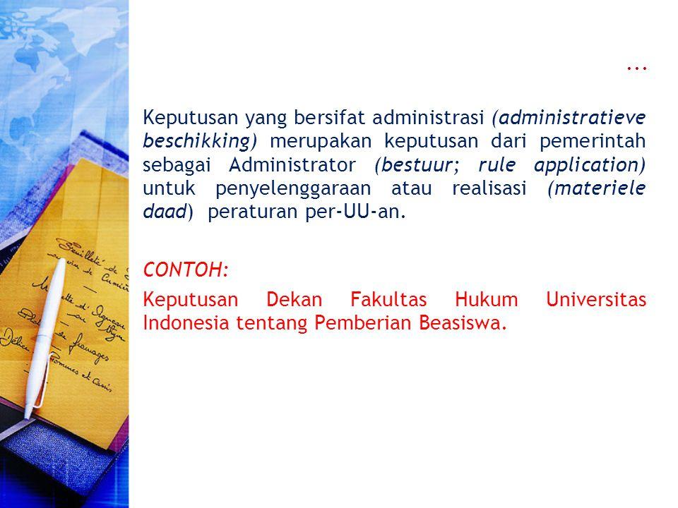 ... Keputusan yang bersifat administrasi (administratieve beschikking) merupakan keputusan dari pemerintah sebagai Administrator (bestuur; rule applic