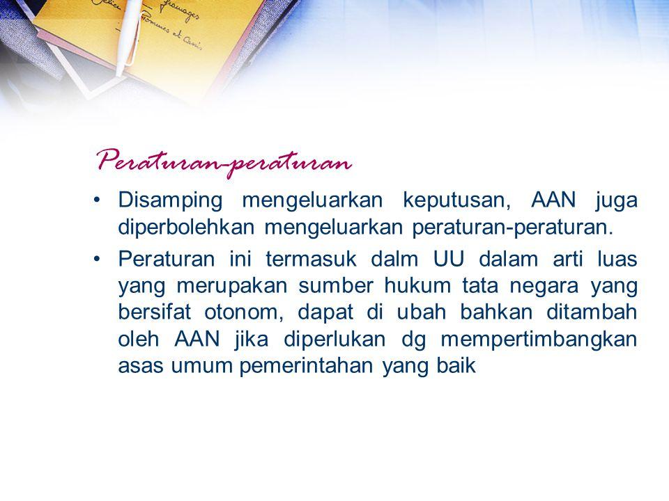 Peraturan-peraturan Disamping mengeluarkan keputusan, AAN juga diperbolehkan mengeluarkan peraturan-peraturan. Peraturan ini termasuk dalm UU dalam ar