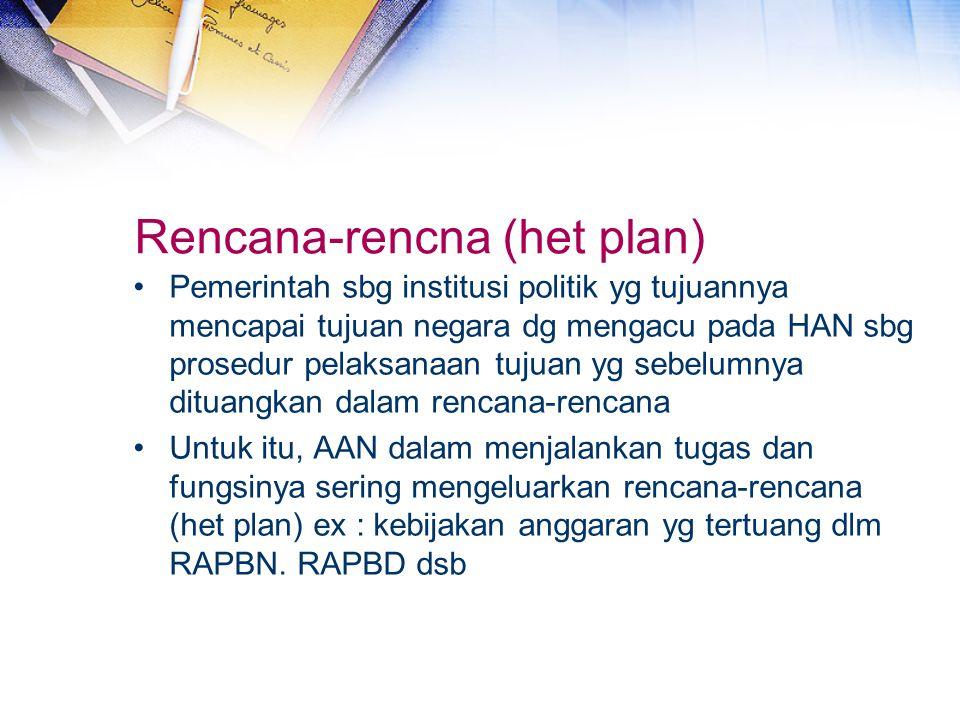 Rencana-rencna (het plan) Pemerintah sbg institusi politik yg tujuannya mencapai tujuan negara dg mengacu pada HAN sbg prosedur pelaksanaan tujuan yg