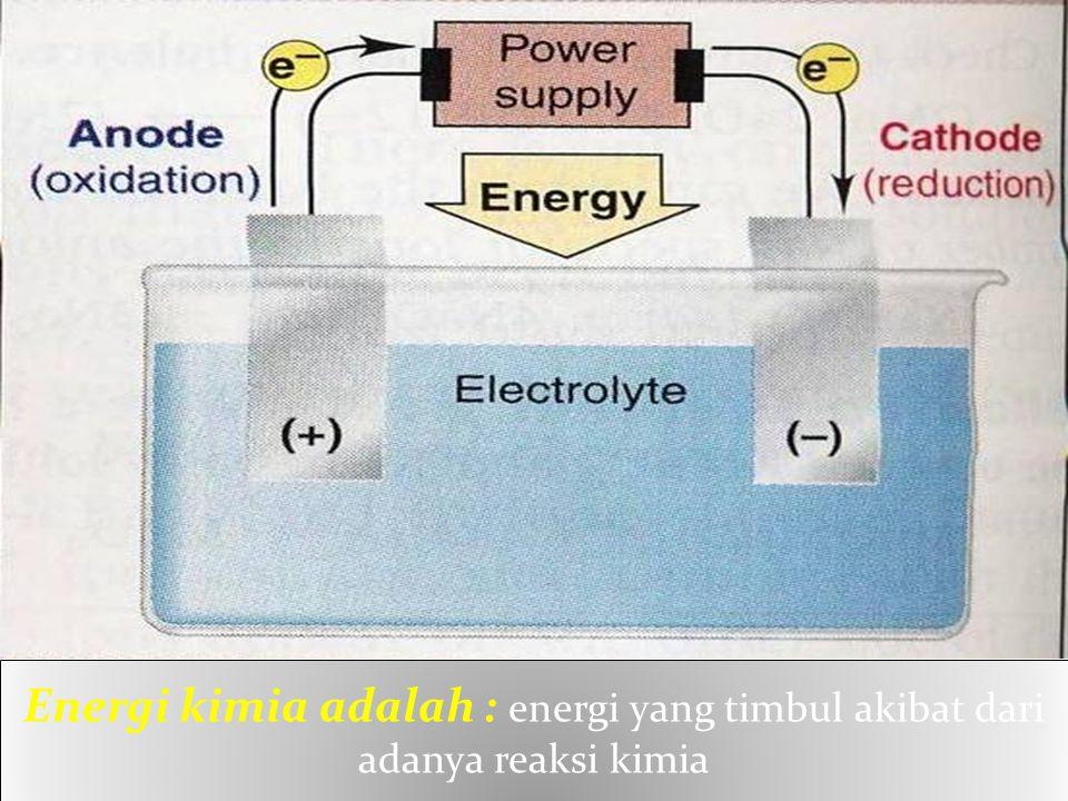 Energi kimia adalah : energi yang timbul akibat dari adanya reaksi kimia