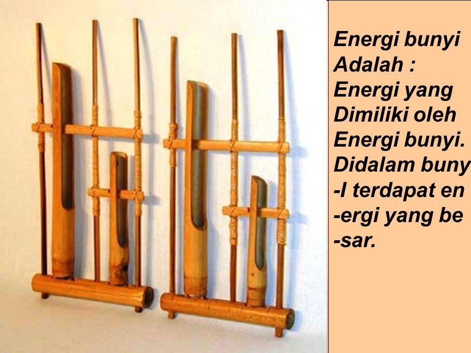Energi bunyi Adalah : Energi yang Dimiliki oleh Energi bunyi.