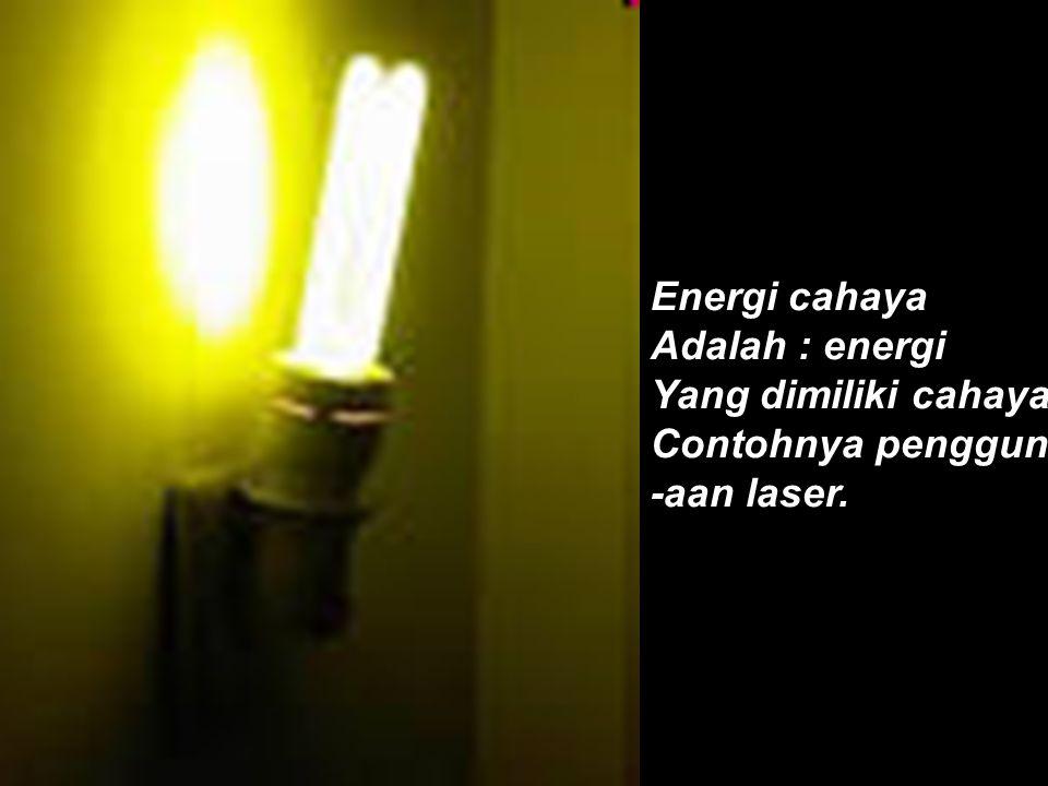 Energi cahaya Adalah : energi Yang dimiliki cahaya Contohnya penggun -aan laser.