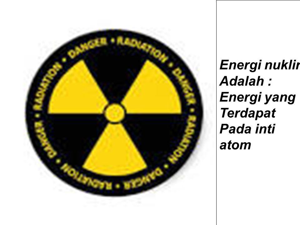 Energi nuklir Adalah : Energi yang Terdapat Pada inti atom