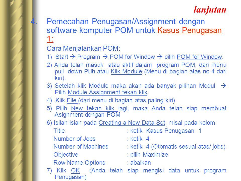 lanjutan 4.Pemecahan Penugasan/Assignment dengan software komputer POM untuk Kasus Penugasan 1: Cara Menjalankan POM: 1) Start  Program  POM for Window  pilih POM for Window.