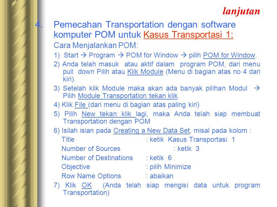 lanjutan 4.Pemecahan Transportation dengan software komputer POM untuk Kasus Transportasi 1: Cara Menjalankan POM: 1) Start  Program  POM for Window  pilih POM for Window.