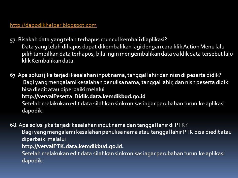 http://dapodikhelper.blogspot.com 57. Bisakah data yang telah terhapus muncul kembali diaplikasi.