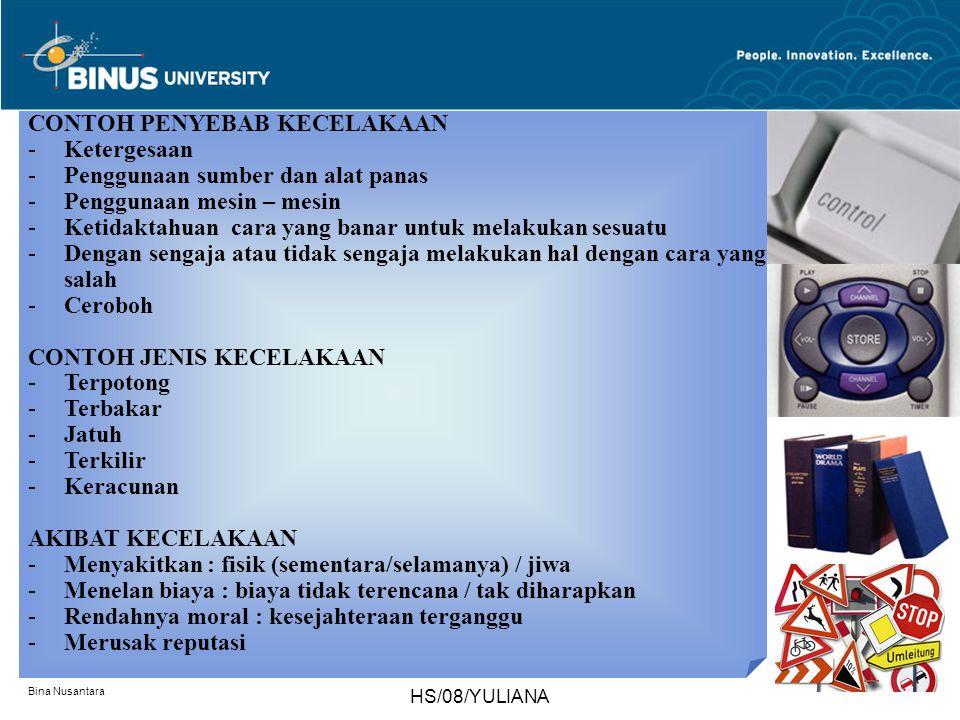 Bina Nusantara HS/08/YULIANA CONTOH PENYEBAB KECELAKAAN -Ketergesaan -Penggunaan sumber dan alat panas -Penggunaan mesin – mesin -Ketidaktahuan cara y