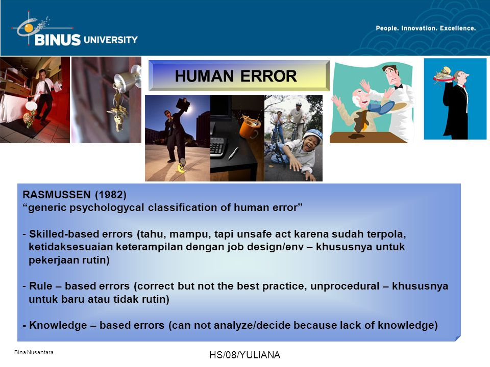 "Bina Nusantara HS/08/YULIANA HUMAN ERROR RASMUSSEN (1982) ""generic psychologycal classification of human error"" - Skilled-based errors (tahu, mampu, t"