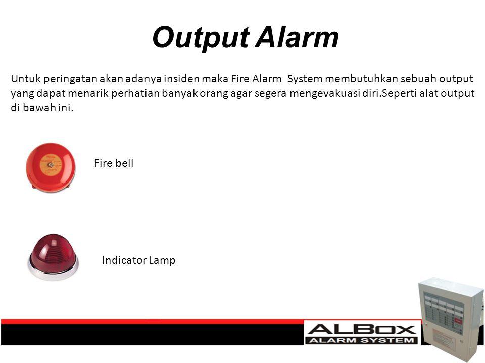 Output Alarm Untuk peringatan akan adanya insiden maka Fire Alarm System membutuhkan sebuah output yang dapat menarik perhatian banyak orang agar sege