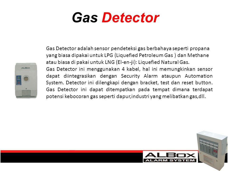 Gas Detector Gas Detector adalah sensor pendeteksi gas berbahaya seperti propana yang biasa dipakai untuk LPG (Liquefied Petroleum Gas ) dan Methane a