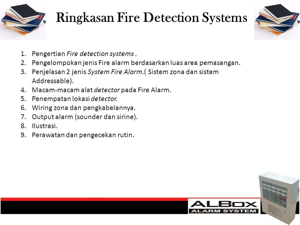 Ringkasan Fire Detection Systems 1.Pengertian Fire detection systems. 2.Pengelompokan jenis Fire alarm berdasarkan luas area pemasangan. 3.Penjelasan