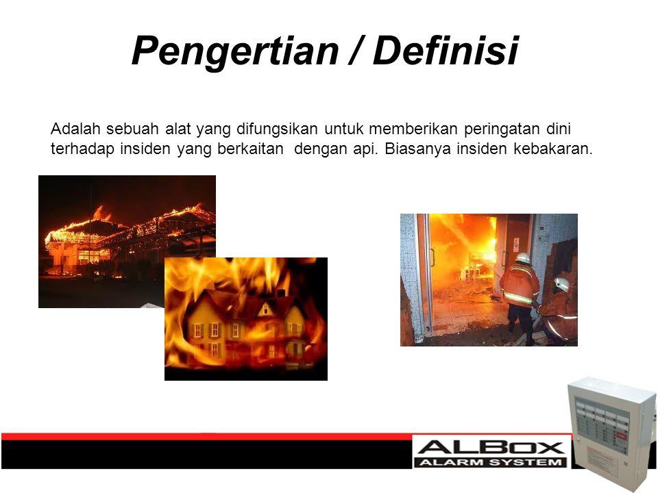 Pengertian / Definisi Adalah sebuah alat yang difungsikan untuk memberikan peringatan dini terhadap insiden yang berkaitan dengan api. Biasanya inside