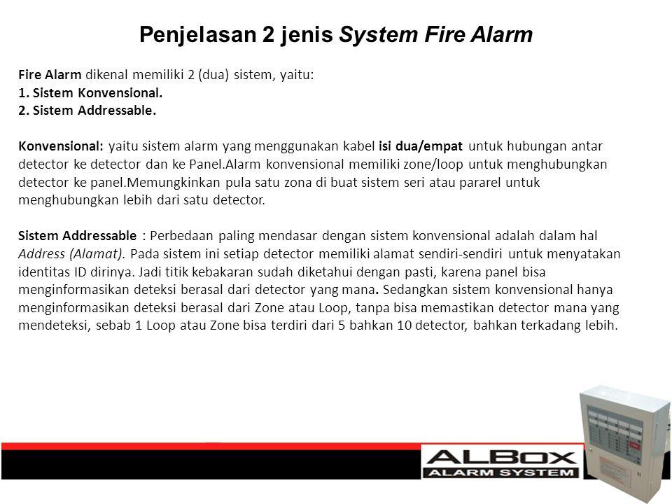 Penjelasan 2 jenis System Fire Alarm Fire Alarm dikenal memiliki 2 (dua) sistem, yaitu: 1. Sistem Konvensional. 2. Sistem Addressable. Konvensional: y