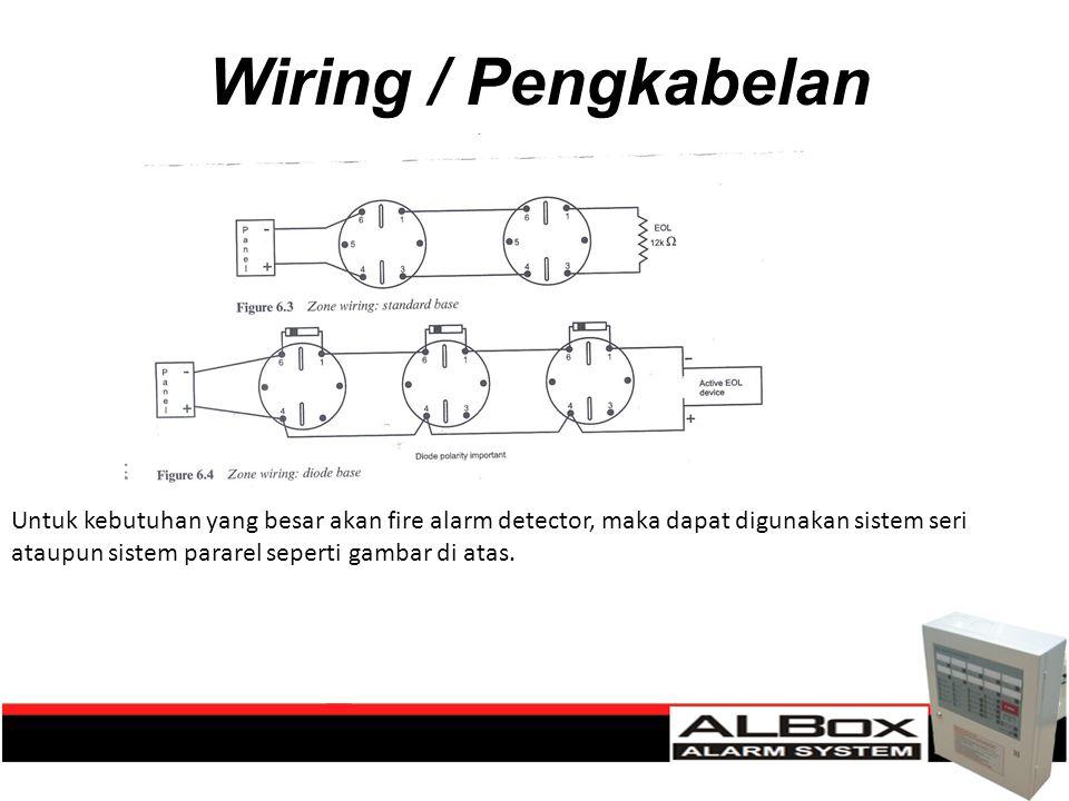 Wiring / Pengkabelan Untuk kebutuhan yang besar akan fire alarm detector, maka dapat digunakan sistem seri ataupun sistem pararel seperti gambar di at