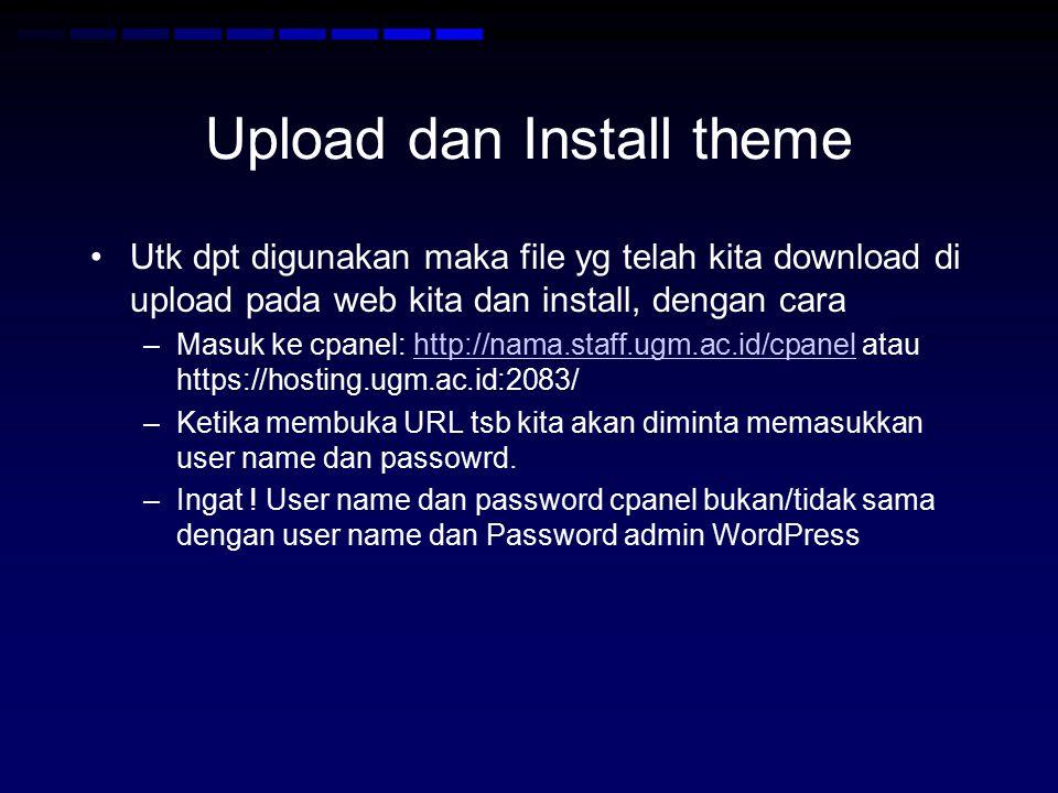 Upload dan Install theme Utk dpt digunakan maka file yg telah kita download di upload pada web kita dan install, dengan cara –Masuk ke cpanel: http://