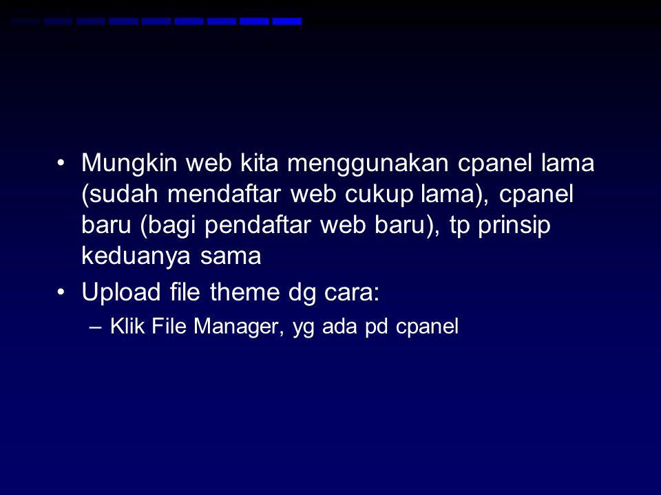 Mungkin web kita menggunakan cpanel lama (sudah mendaftar web cukup lama), cpanel baru (bagi pendaftar web baru), tp prinsip keduanya sama Upload file