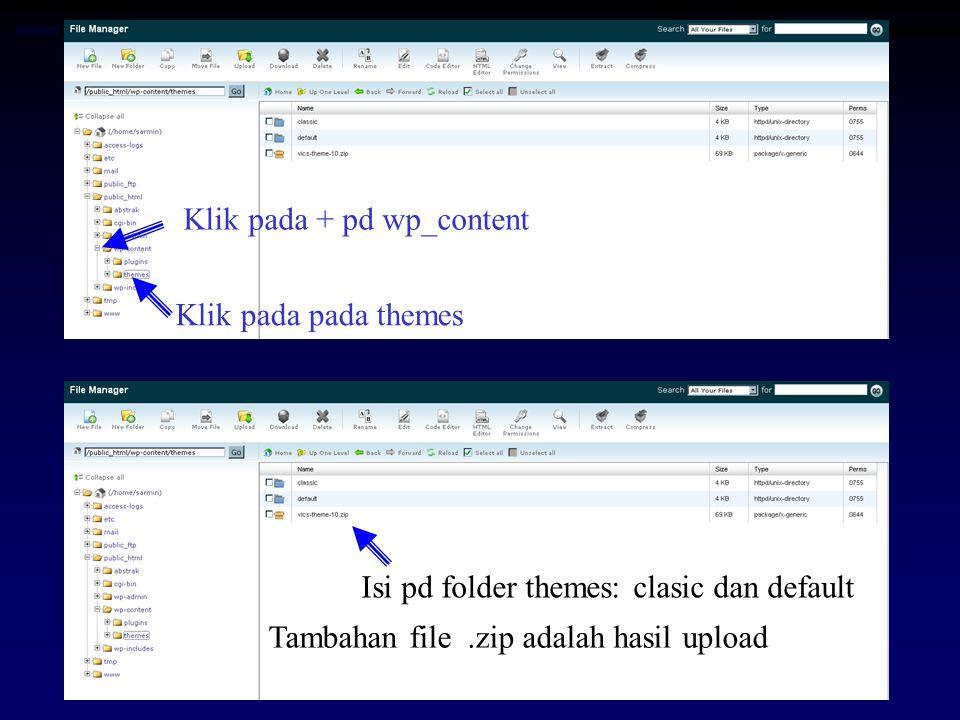 Klik pada pada themes Klik pada + pd wp_content Isi pd folder themes: clasic dan default Tambahan file.zip adalah hasil upload