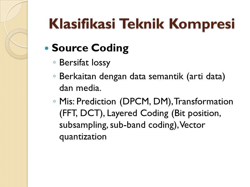 Klasifikasi Teknik Kompresi Source Coding ◦ Bersifat lossy ◦ Berkaitan dengan data semantik (arti data) dan media.