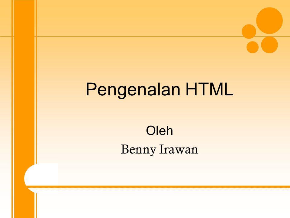 Pengenalan HTML Oleh Benny Irawan
