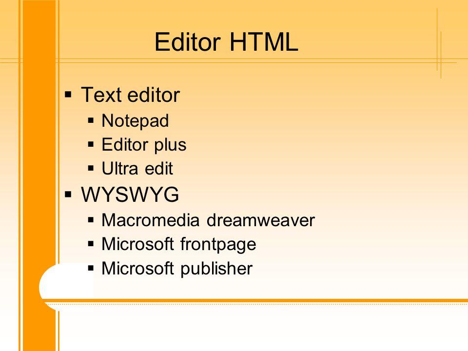 Editor HTML  Text editor  Notepad  Editor plus  Ultra edit  WYSWYG  Macromedia dreamweaver  Microsoft frontpage  Microsoft publisher
