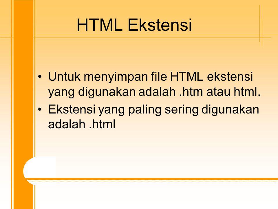 HTML Ekstensi Untuk menyimpan file HTML ekstensi yang digunakan adalah.htm atau html. Ekstensi yang paling sering digunakan adalah.html