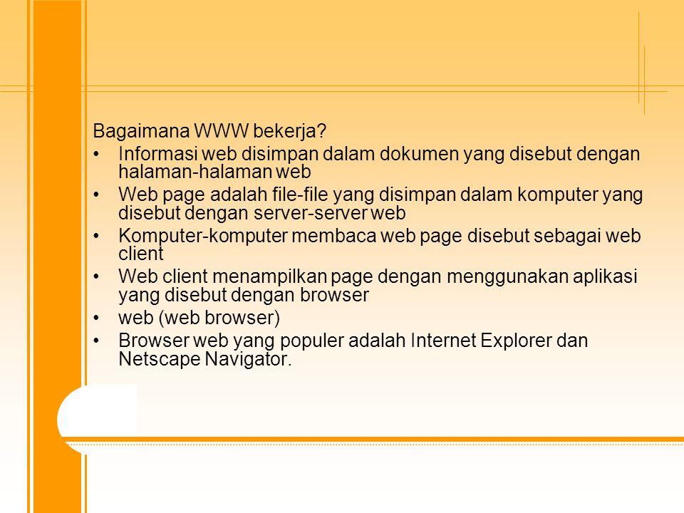 Bagaimana WWW bekerja? Informasi web disimpan dalam dokumen yang disebut dengan halaman-halaman web Web page adalah file-file yang disimpan dalam komp